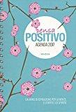 Pensa positivo. Agenda 2017. Un anno di ispirazione per la mente, il corpo e lo spirito