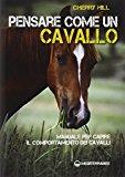 Pensare come un cavallo. Manuale per capire il comportamento dei cavalli
