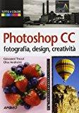 Photoshop CC. Fotografia, design, creatività