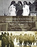 Prigioniera volontaria. Il diario di una crocerossina a Udine dopo Caporetto