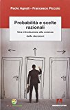 Probabilità e scelte razionali. Una introduzione alla scienza delle decisioni