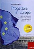 Progettare in Europa. Tecniche e strumenti per l'accesso e la gestione dei finanziamenti dell'Unione europea