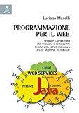 Programmazione per il web. Teoria e laboratorio per l'analisi e lo sviluppo di una web application Java con le moderne tecnologie