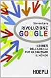 Rivoluzione Google. I segreti dell'azienda che ha cambiato il mondo