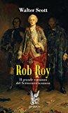 Rob Roy. Il grande romanzo del Settecento scozzese