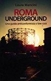 Roma underground. Una guida alternativa e low cost