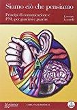 Siamo ciò che pensiamo. Principi di comunicazione e PNL per guarirsi e guarire. Con audiolibro. CD Audio formato MP3