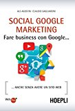 Social Google marketing. Fare business con Google… Anche senza avere un sito web
