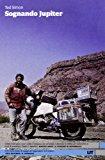 Sognando Jupiter. Il giro del mondo in motocicletta trent'anni dopo