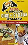 Street food heroes. Guida al miglior cibo di strada italiano. Oltre 130 recensioni e 240 segnalazioni
