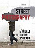 Street photography. Manuale del fotografo di strada