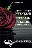 The Hope Trilogy: Inventami-Rivelami-Seguimi