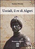 Uccialì, il re d'Algeri