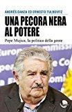 Una pecora nera al potere. Pepe Mujica, la politica della gente