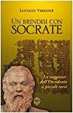 Un brindisi con Socrate. La saggezza dell'occidente a piccoli sorsi