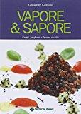 Vapore & sapore. Fumi, profumi e buone ricette