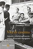 Vita di caserma. Autorità e relazioni nell'esercito italiano del secondo dopoguerra