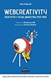 Webcreativity. Creatività e visual marketing post-web